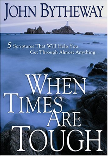 When Times Are Tough: 5 Scriptures That Will Help You Get Through Almost Anything (9781590383582) by John Bytheway
