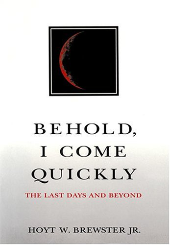 Behold, I Come Quickly : The Last Days and Beyond: Jr. Brewster Hoyt W.