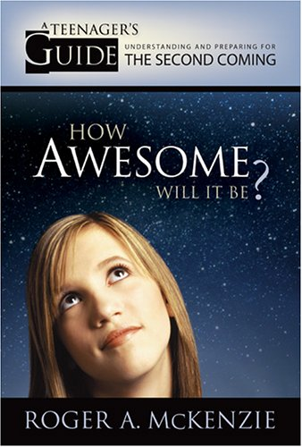 9781590383940: How Awesome Will It Be? A Teenager's Guide to Understanding and Preparing for the Second Coming