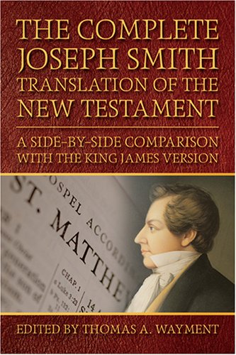 9781590384398: The Complete Joseph Smith Translation of the New Testament: A Side-By-Side Comparison with the King James Version