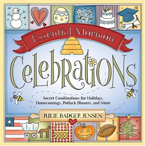 9781590384787: Essential Mormon Celebrations: Secret Combinations for Holidays, Homecomings, Potluck Dinners, and More