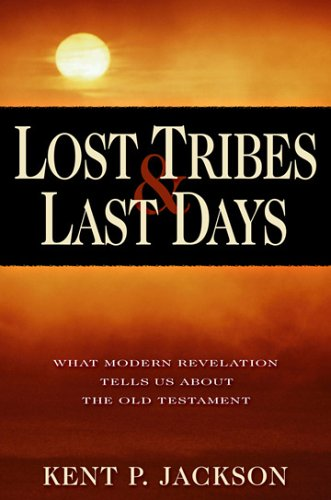 9781590384800: Lost Tribes & Last Days: What Modern Revelation Tells Us About the Old Testament