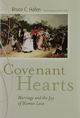 Covenant Hearts: Marriage And the Joy of Human Love (1590385365) by Bruce C. Hafen