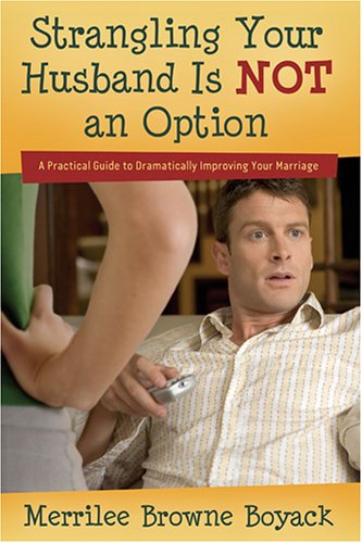 9781590385821: Strangling Your Husband Is Not an Option: A Practical Guide to Dramatically Improving Your Marriage