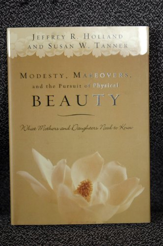 9781590386033: Modesty, Makeovers, and the Pursuit of Physical Beauty: What Mothers and Daughters Need to Know
