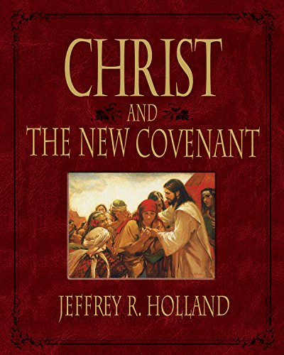 Christ and the New Covenant: Jeffrey R. Holland