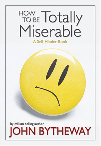 9781590387436: How to Be Totally Miserable: A Self-Hinder Book