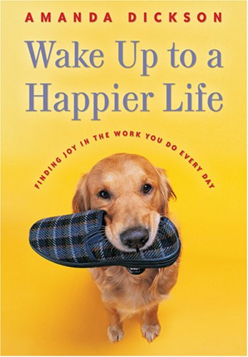 9781590387573: Wake Up to a Happier Life: Finding Joy in the Work You Do Every Day