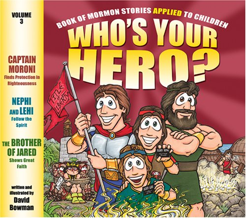 Who's Your Hero? Volume 3: Book of Mormon Stories Applied to Children: David Bowman