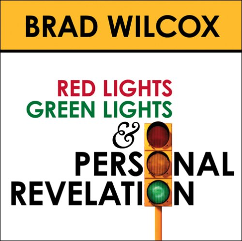 Red Lights, Green Lights, and Personal Revelation: Brad Wilcox