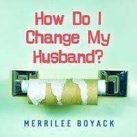 9781590387696: How Do I Change My Husband?