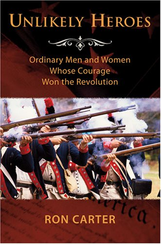 Unlikely Heroes: Ordinary Men and Women Whose Courage Won the Revolution (159038797X) by Ron Carter