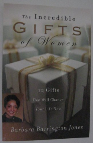 The Incredible Gifts of Women: 12 Gifts That Will Change Your Life Now: Jones, Barbara Barrington
