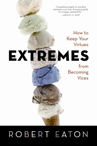 9781590389577: Extremes: How to Keep Your Virtues from Becoming Vices