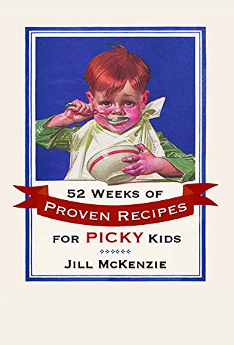 9781590389867: 52 Weeks of Proven Recipes for Picky Kids