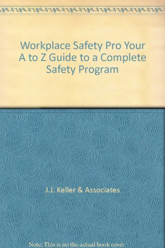 Workplace Safety Pro Your A to Z Guide to a Complete Safety Program (1590422848) by J.J. Keller & Associates