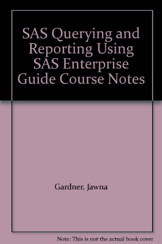 SAS Querying and Reporting Using SAS Enterprise Guide Course Notes: Gardner, Jawna, Powers, Bill, ...