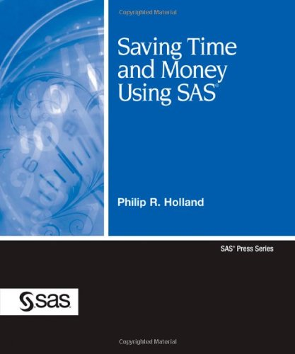 Saving Time and Money Using SAS (Sas Press): Holland, Philip