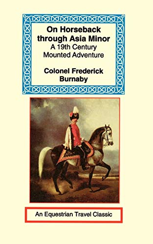 On Horseback Through Asia Minor (Equestrian Travel Classics): Frederick Burnaby