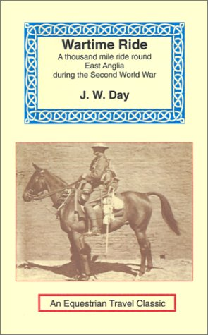 Wartime Ride: A Thousand Miles Through England on a Horse (Equestrian Travel Classics) (1590480392) by James Wentworth Day