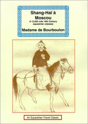 9781590480533: Shanghai A Moscou: Un Voyage A Cheval de 17,500 Kilometres (Equestrian Travel Classics) (Spanish Edition)