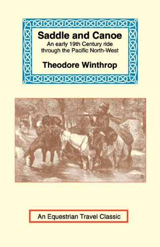 Saddle and Canoe: An Early 19th Century Ride Through the Pacific North-West: Winthrop, Theodore