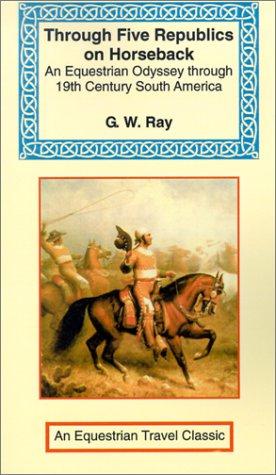 9781590480700: Through Five Republics on Horseback (Equestrian Travel Classics)