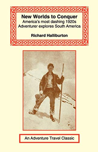 9781590480830: New Worlds to Conquer: America's Most Dashing 1920s Adventurer Explores South America (Adventure Travel Classics)