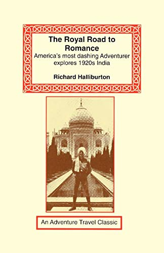 The Royal Road to Romance: American's Most Dashing Adventurer Explores 1920s India (Adventure Travel Classics) (1590480856) by Richard Halliburton