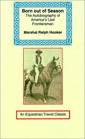 9781590480861: Born Out of Season: The Autobiography of America's Last Frontiersman (Equestrian Travel Classics)