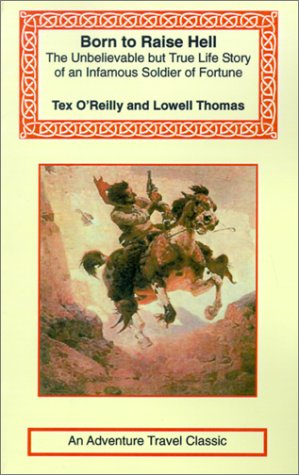 9781590481097: Tex O'Reilly: Born to Raise Hell (Adventure Travel Classics)