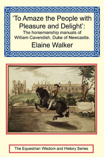 9781590481318: To Amaze the People with Pleasure and Delight: The Horsemanship Manuals of William Cavendish, Duke of Newcastle