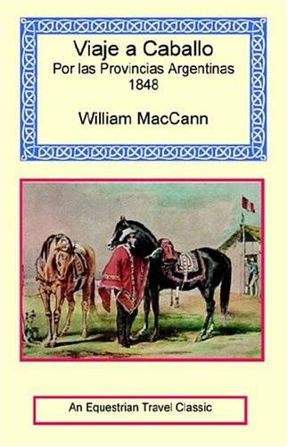 Viaje A Caballo Por Las Provincias Argentinas - 1847: William MacCann