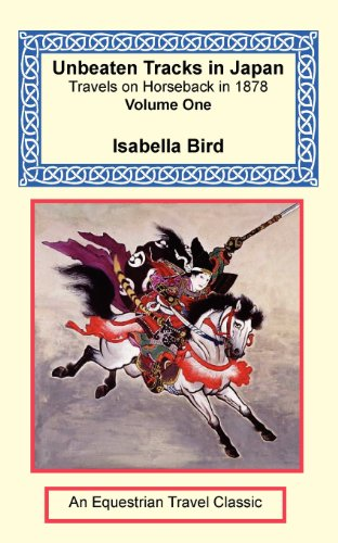 Unbeaten Tracks in Japan: Travels on Horseback in 1878 - Volume One (159048150X) by Isabella Bird