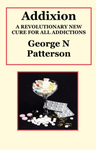 Addixion: A Revolutionary New Cure for All: Patterson, George N