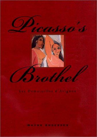 Picasso's Brothel: Les Demoiselles d'Avignon: Andersen, Wayne