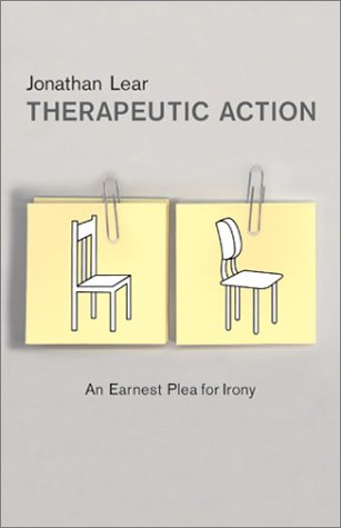 Therapeutic Action: An Earnest Plea for Irony: Lear, Jonathan