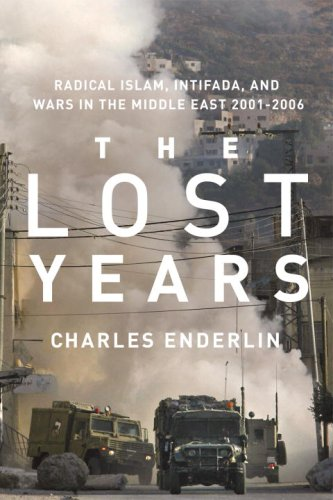The Lost Years: Radical Islam, Intifada, and Wars in the Middle East 2001-2006: Enderlin, Charles