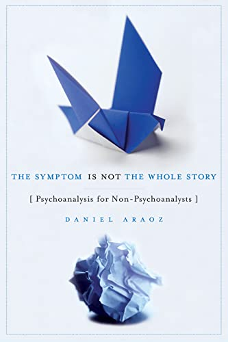 9781590512173: The Symptom Is Not the Whole Story: Psychoanalysis for Non-Psychoanalysts