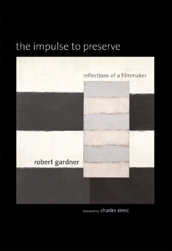 The Impulse to Preserve: Reflections of a Filmmaker: Gardner, Robert