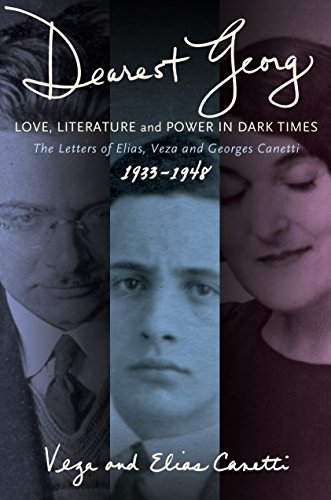 """Dearest Georg"""": Love, Literature, and Power in Dark Times: The Letters of Elias, Veza, and ..."""