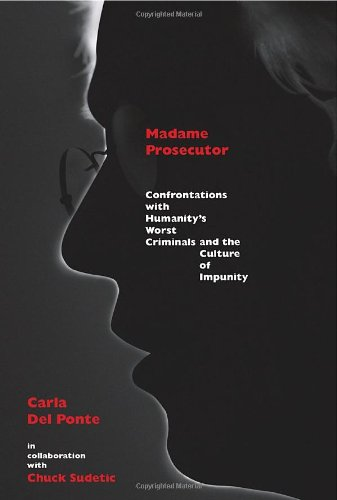 Madame Prosecutor : confrontation with humanity's worst criminals and the culture of impunity ...
