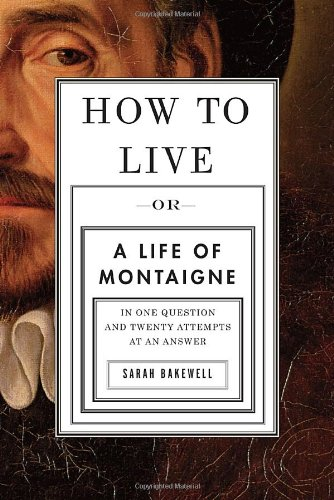9781590514252: How to Live: Or a Life of Montaigne in One Question and Twenty Attempts at an Answer