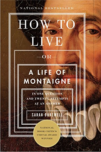 9781590514832: How to Live: Or A Life of Montaigne in One Question and Twenty Attempts at an Answer