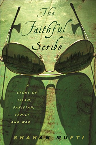 The Faithful Scribe: A Story of Islam, Pakistan, Family, and War: Mufti, Shahan