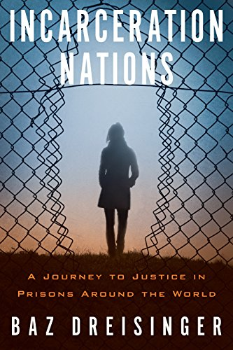 Incarceration Nations: A Journey to Justice in Prisons Around the World: Dreisinger, Baz