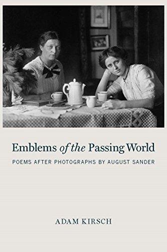 Emblems of the Passing World: Poems after: Kirsch, Adam