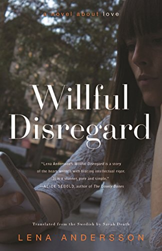 Willful Disregard: A Novel About Love: Andersson, Lena