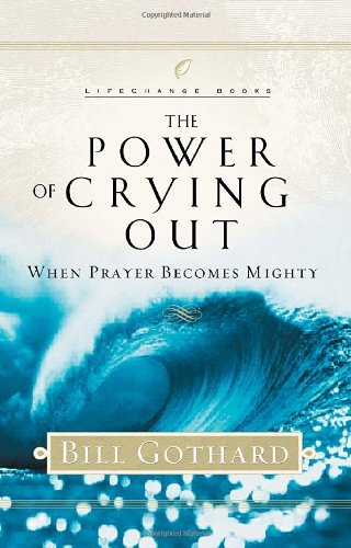 The Power of Crying Out: When Prayer Becomes Mighty (LifeChange Books) (1590520378) by Bill Gothard