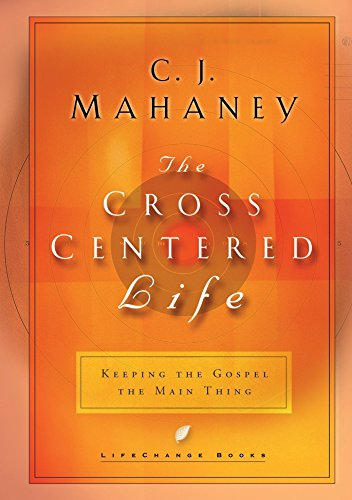 9781590520451: The Cross Centered Life: Keeping the Gospel The Main Thing